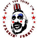 THE COMEDIAN Captain Spaulding DoN't you Think I'm Fucking Funny