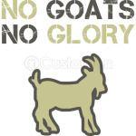 NO GOATS NO GLORY