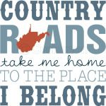 Country Roads Take Me Home To The Place I Belong West Virginia