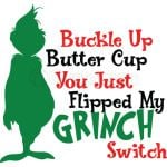 Buckle up butter cup, you just flipped my Grinch Switch