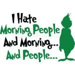 I hate Morning people and moring...and people