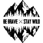 Be Brave Stay Wild Outdoors