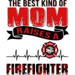 best kind mom raise Firefighter
