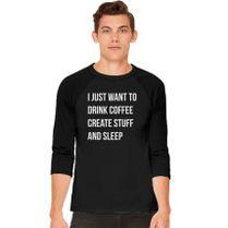 and Sleep Womens Baseball Top Create Stuff I Just Want to Drink Coffee