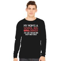 dc3a52cc My Mom is school bus driver just like regular Mom except much cooler Long  Sleeve T