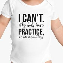 98f34945b I Can't My Kids Have Practice, a game or something Baby Onesies
