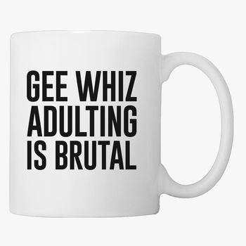 531d08a512c Gee Whiz Adulting Is Brutal Coffee Mug - Customon.com