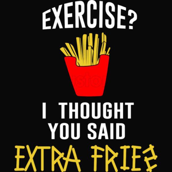Exercise I Thought You Said Extra Fries Iphone X Customon