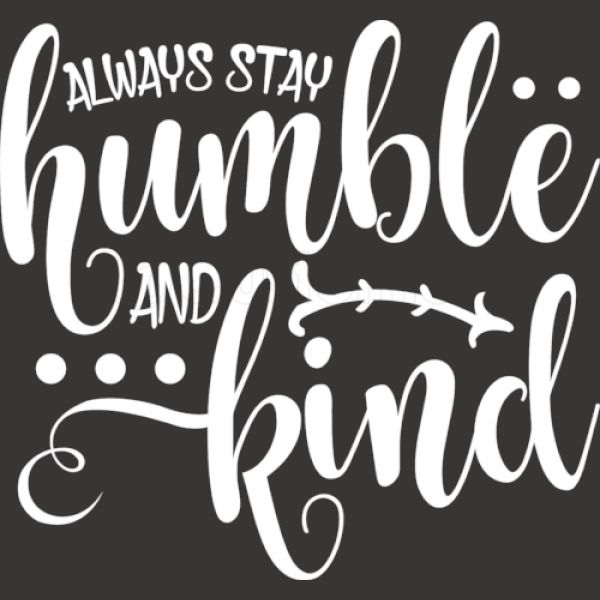 Always Stay Humble And Kind Quotes Inspirational Unisex Zip Up