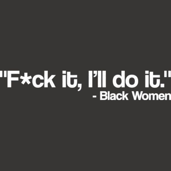 F It Ill Do It Black Women Black People Quotes Black Woman