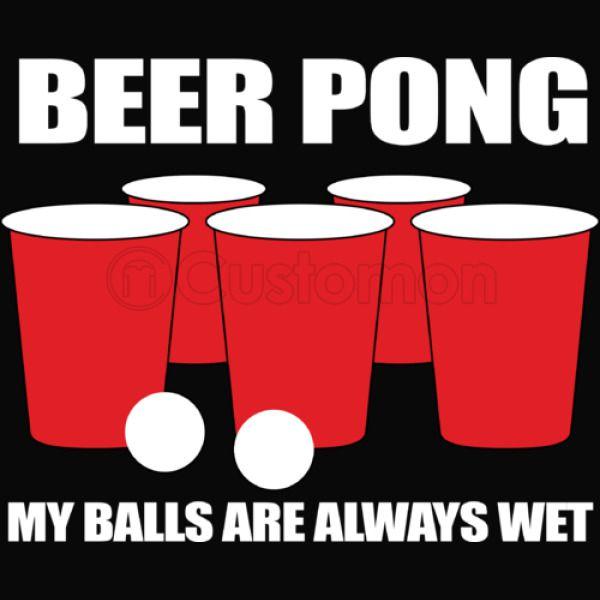 47deffcd Beer Pong My Balls Are Always Wet Men's T-shirt - Customon