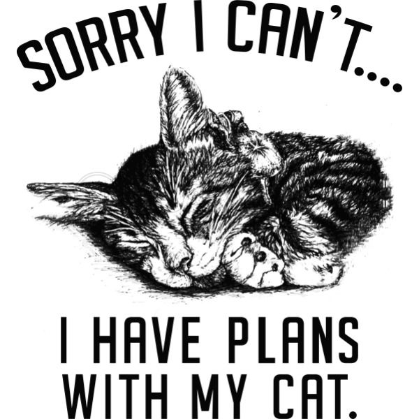 sorry I can t I have plans with my cat iphone case