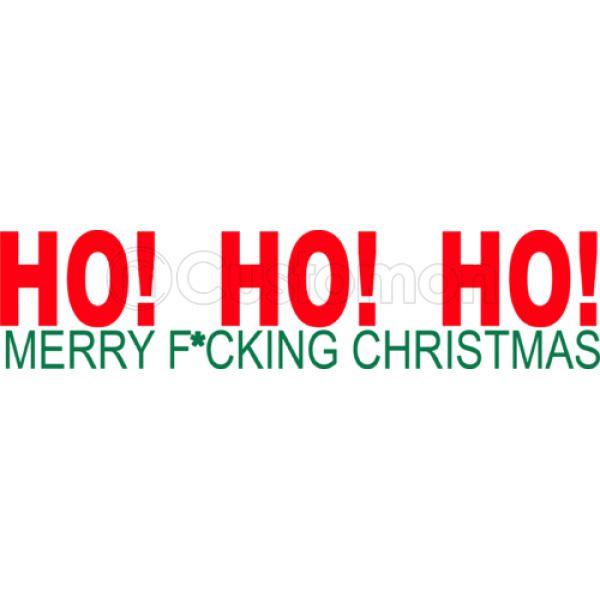 Ho Ho Ho Merry Christmas.Merry Christmas Ho Ho Ho Merry Fucking Christmas Iphone 6 6s Case Customon