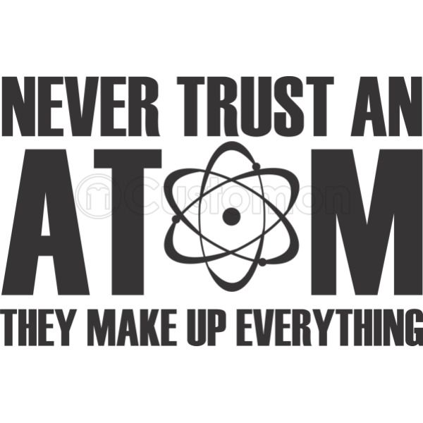 7c3ab67b9 Never Trust An Atom They Make Up Everything Travel Mug - Customon