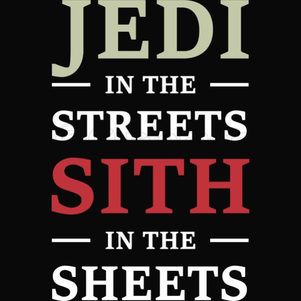 Jedi in the streets sith in the sheets