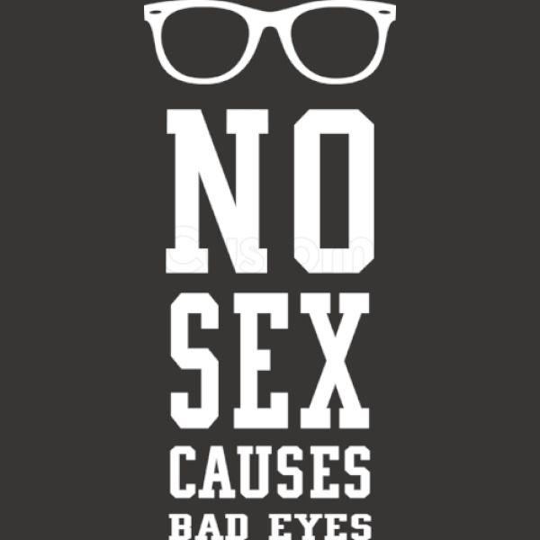 Bad cause eyes no sex