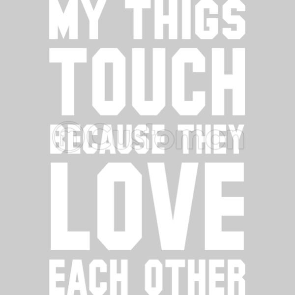 They Love Each Other: My Thigs Touch Because They Love Each Other Men's Tank Top