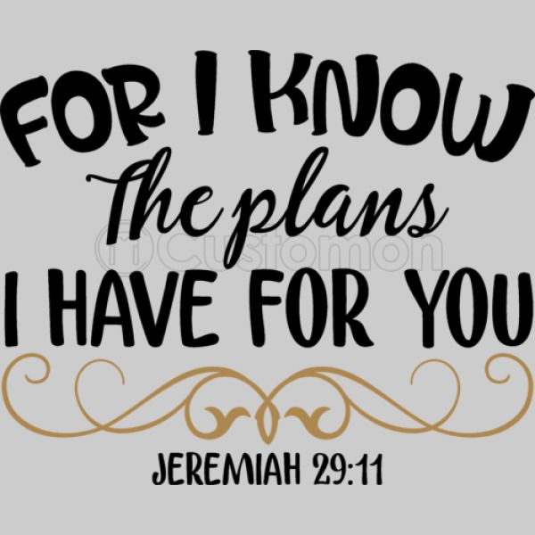 For I Know The Plans I Have For You JEREMIAH 29:11