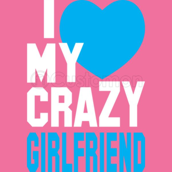 I Love My Crazy Girlfriend Womens Racerback Tank Top Customoncom