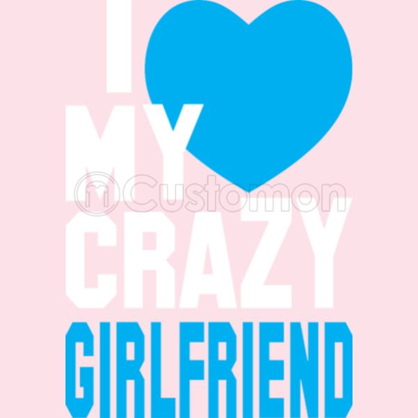 I Love My Crazy Girlfriend Toddler T Shirt Customoncom