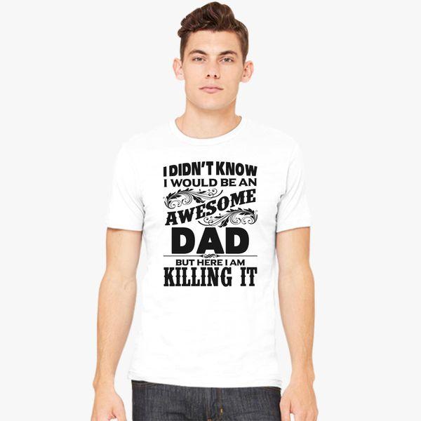 8bdd970a I Didn't Know I'd Be An Awesome DAD But Here I Am Killing It Men's T-shirt