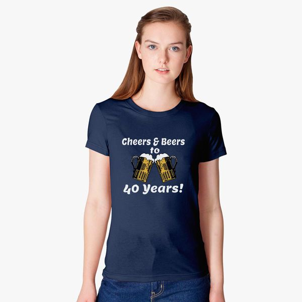 Cheers And Beers 40th Birthday Present Turning 40 Years Old Womens T Shirt