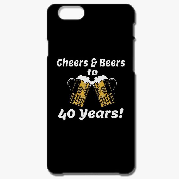 Cheers And Beers 40th Birthday Present Turning 40 Years Old IPhone 6 6S Case