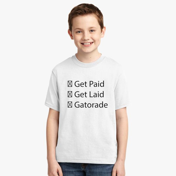 b21063164e35 JacksFilms Get Paid Get Laid Gatorade Youth T-shirt - Customon