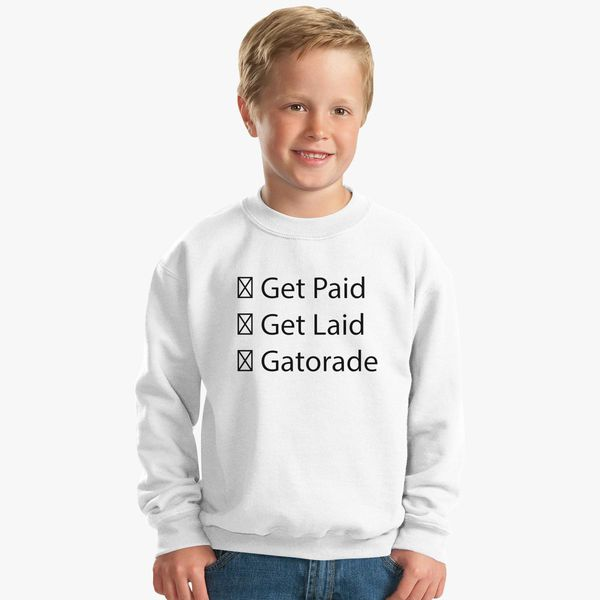 dc5fc0c01dbe JacksFilms Get Paid Get Laid Gatorade Kids Sweatshirt - Customon