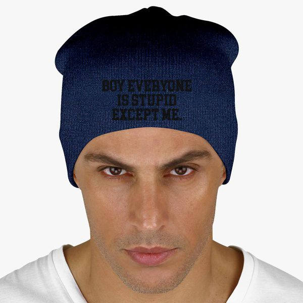 6bd76020 Boy Everyone Is Stupid Except Me Knit Beanie (Embroidered) - Customon
