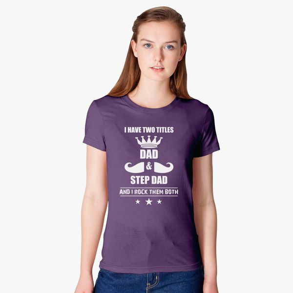 d9c186bd I Have Two Title Dad and Step Dad, Gift for Father, Father's Day Women's T- shirt