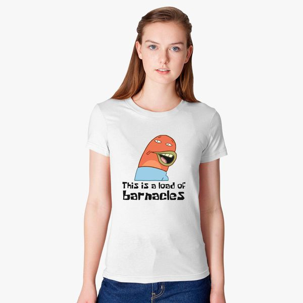 This Is A Load Of Barnacles Women S T Shirt Customon