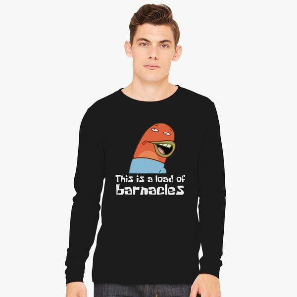 This Is A Load Of Barnacles Long Sleeve T Shirt Customon