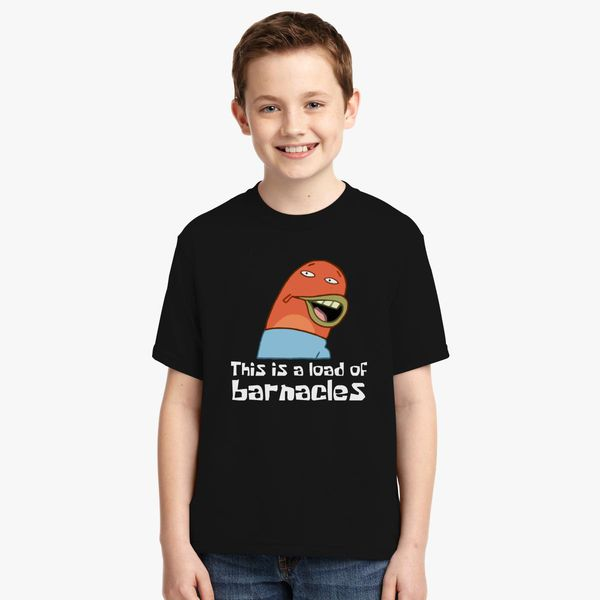 This Is A Load Of Barnacles Youth T Shirt Customon