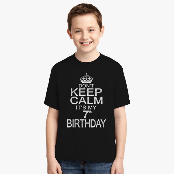 DONT KEEP CALM ITS MY 7TH BIRTHDAY Youth T Shirt