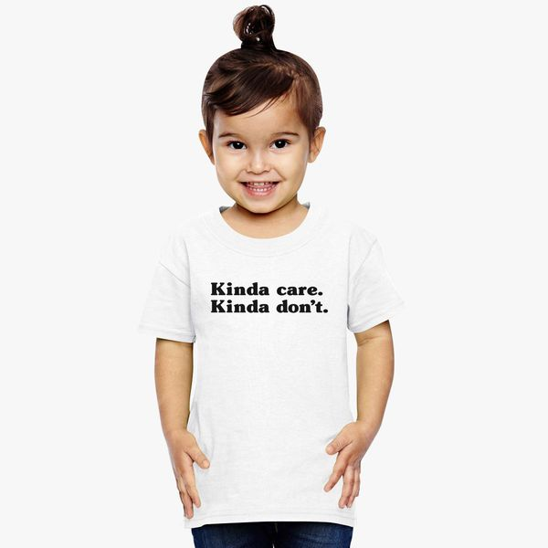 5fe911a1cfd8 Kinda Care Kinda Don't Toddler T-shirt - Customon