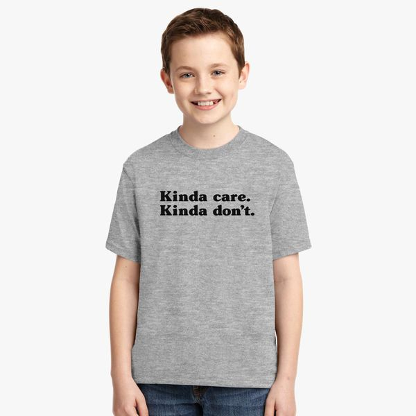 4da46a4d208a Kinda Care Kinda Don't Youth T-shirt - Customon