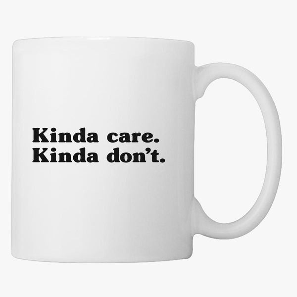 f540c3d052e5 Kinda Care Kinda Don't Coffee Mug - Customon