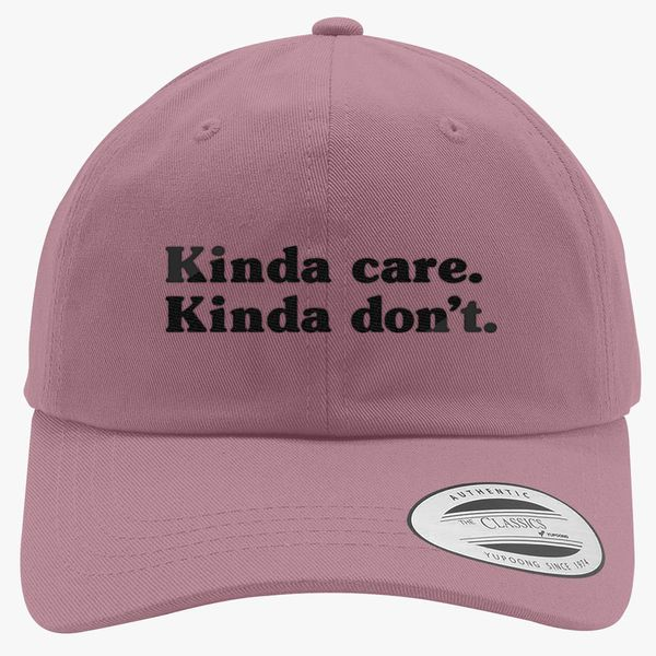 60116e685afe Kinda Care Kinda Don't Cotton Twill Hat (Embroidered) - Customon