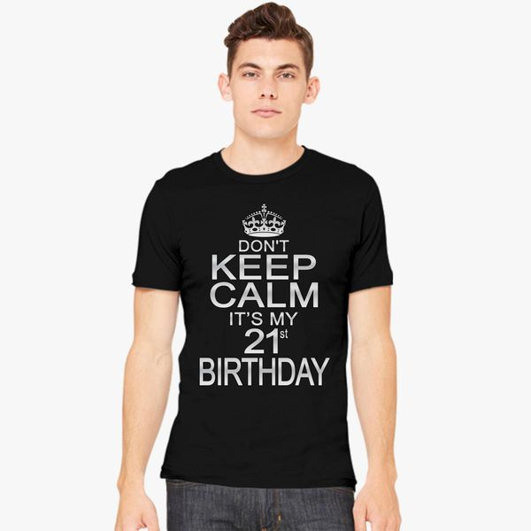DONT KEEP CALM ITS MY 21ST BIRTHDAY Mens T Shirt