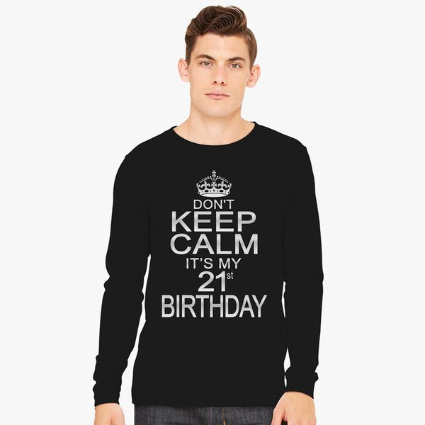 DONT KEEP CALM ITS MY 21ST BIRTHDAY Long Sleeve T Shirt