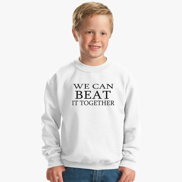we can beat it together Kids Sweatshirt - Customon