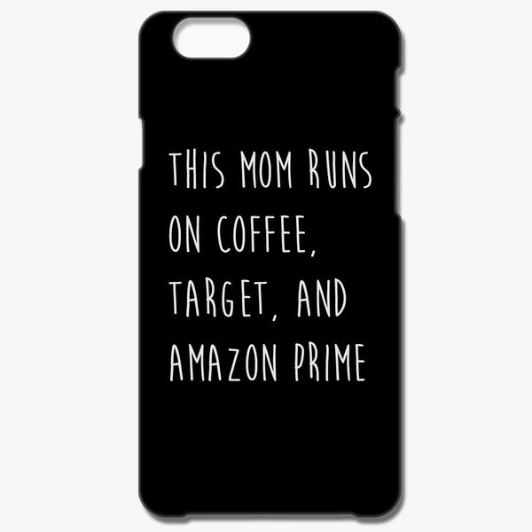 premium selection cd591 a544f This mom runs on coffee target and amazon prime iPhone 6/6S Plus Case -  Customon