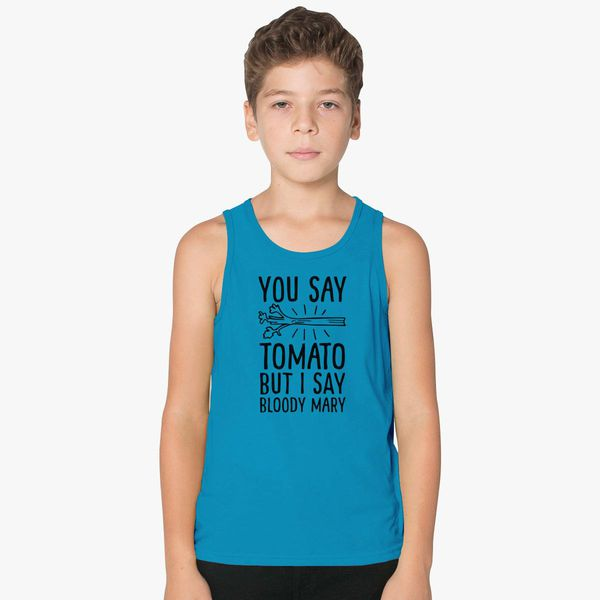 791cc7c91 You say tomato but I say bloody Mary Kids Tank Top - Customon
