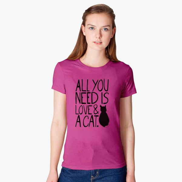 15b4534014 All you need is love and a cat Women's T-shirt - Customon