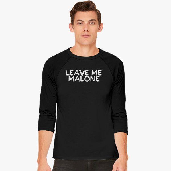604559f82d9c Leave Me Malone Baseball T-shirt - Customon