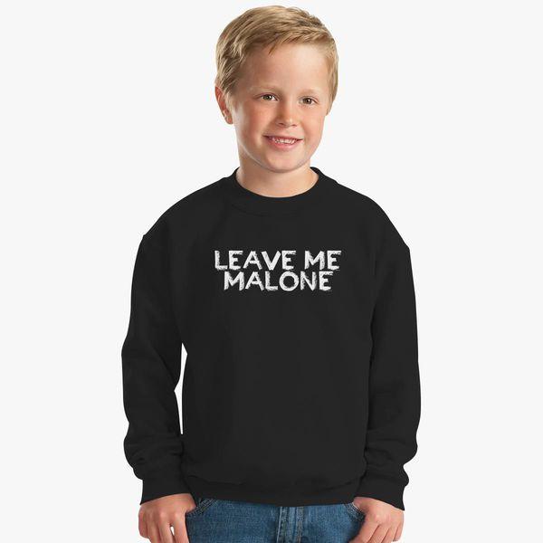 df4dc45eeca4 Leave Me Malone Kids Sweatshirt - Customon