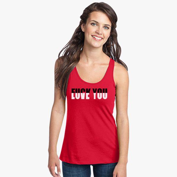 98accf06a589f Fuck You Love You Women s Racerback Tank Top - Customon