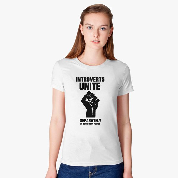 17c90ce5b Introverts unite separately in your own homes Women's T-shirt ...