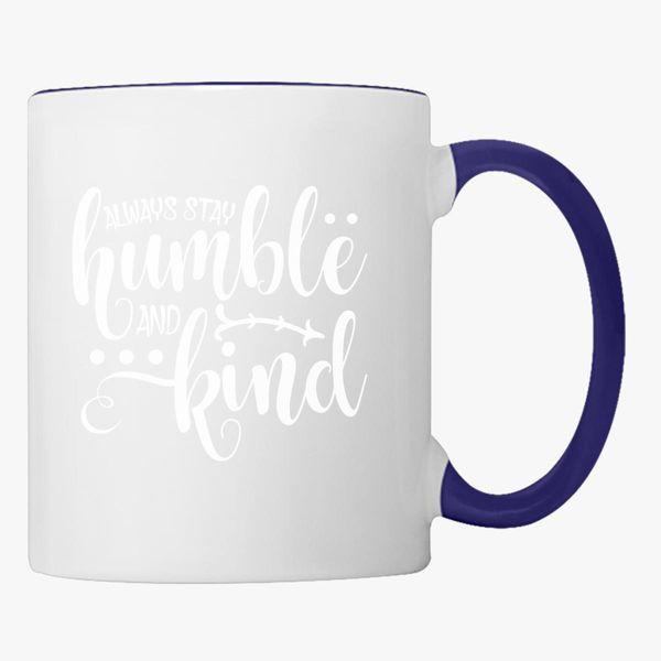 Always Stay Humble And Kind Quotes Inspirational Coffee Mug Customon